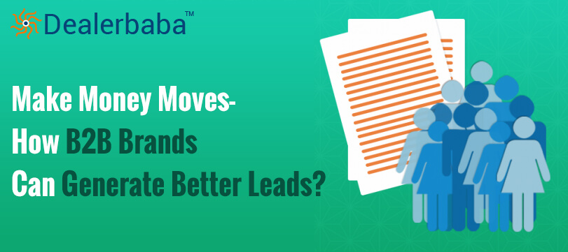 Make Money Moves - How B2B Brands Can Generate Better Leads?