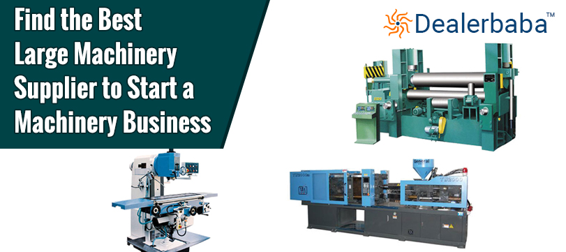 Find The Best Large Machinery Supplier To Start A Machinery Business