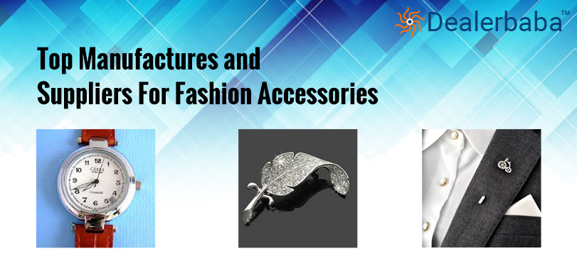 How To Find a Manufacturer & Supplier For Fashion Accessories