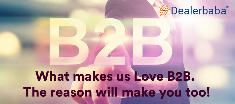 What makes us Love B2B. The reason will make you too!