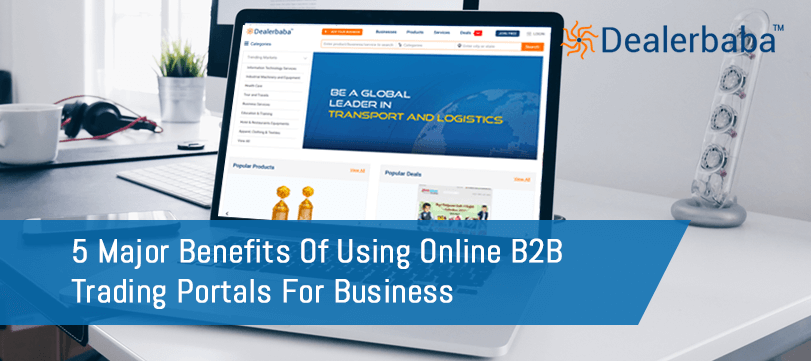 5 Major Benefits Of Using Online B2B Trading Portals For Business