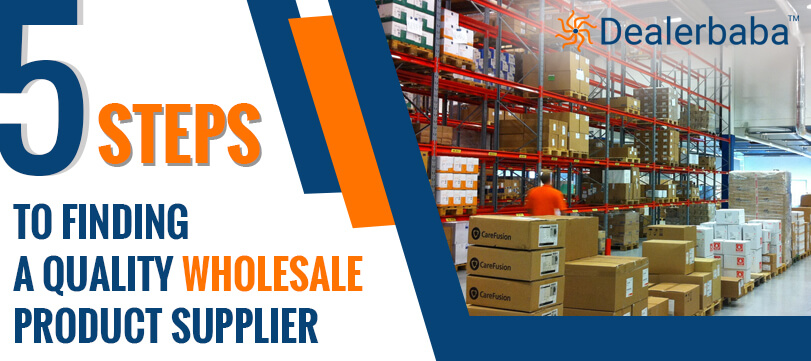 5 Steps to Finding a Quality Wholesale Product Supplier